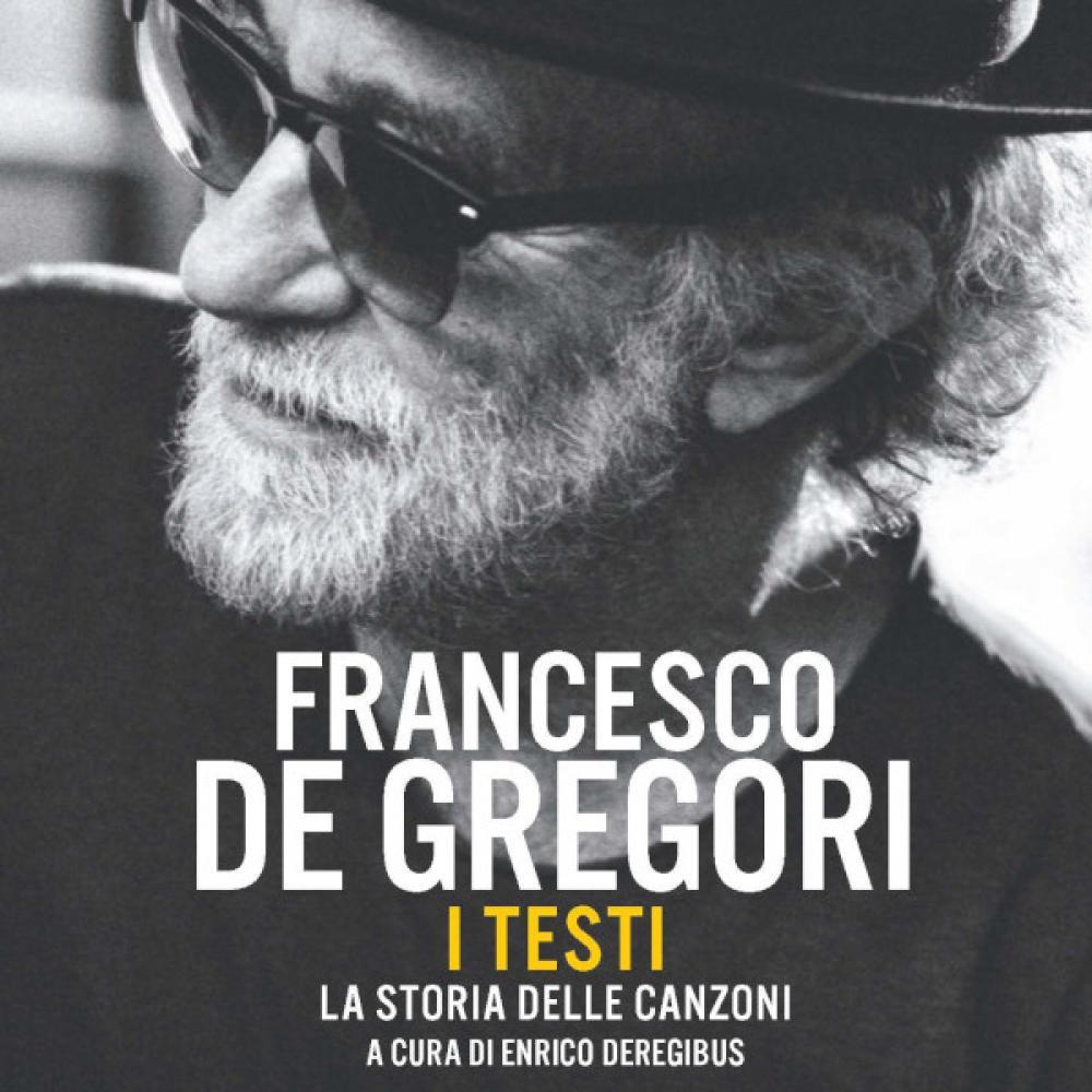 """""""Francesco De Gregori. I testi e la storia delle canzoni"""":  il libro di Enrico Deregibus"""