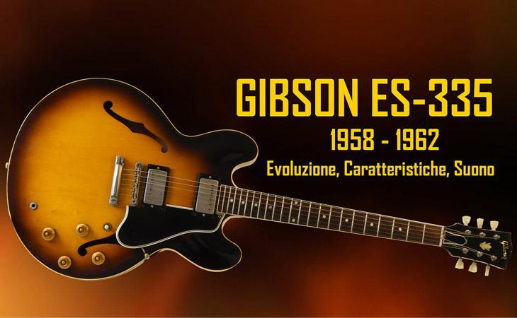Gibson ES-335 1958-1962: evoluzione, caratteristiche e suono
