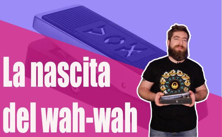 I grandi classici: La nascita del wah wah
