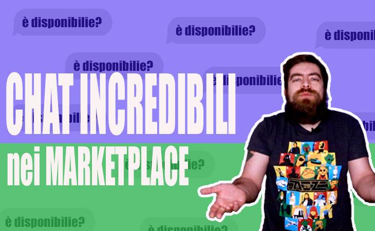 Chat incredibili nei marketplace, uno sfogo!