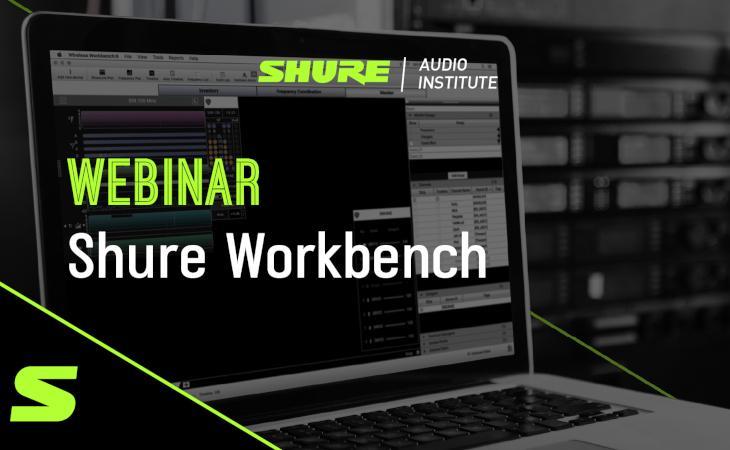 Webinar in due puntate dedicato a Shure Workbench